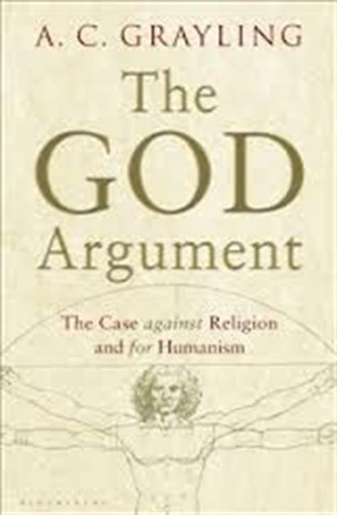 the god argument the the god argument the case against religion and for humanism by a c grayling reviews