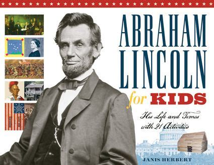 lincoln biography for students abraham lincoln for kids his life and times with 21
