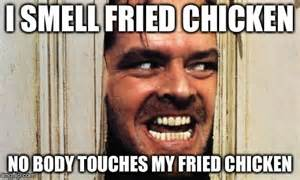 Fried Chicken Meme - here s johnny imgflip