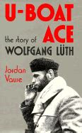 u boat ace the story of wolfgang luth books u boat ace the story of wolfgang luth book by