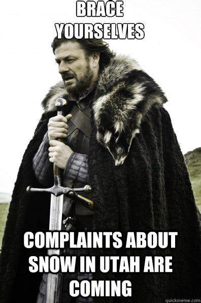 Brace Yourself Meme Snow - brace yourselves complaints about snow in utah are coming