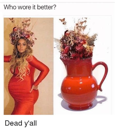 Who Wore It Better by Who Wore It Better Dead Y All Meme On Sizzle