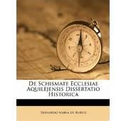 De Schismate Ecclesiae Aquilejensis Dissertatio Historica Italian