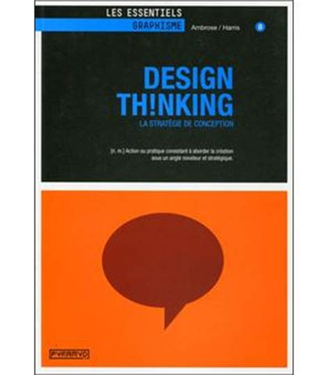 design thinking for visual communication gavin ambrose design thinking la strat 233 gie de conception broch 233