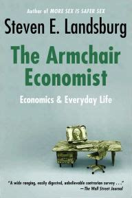 armchair economist armchair economist economics everyday life by steven e