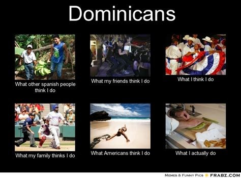 Dominican Memes - what other people think i do
