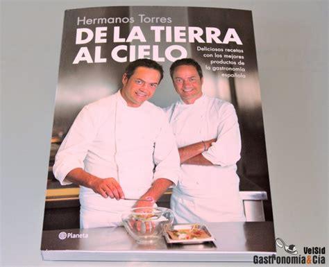 libro torres en la cocina de la tierra al cielo libro de los hermanos torres recetas de cocina