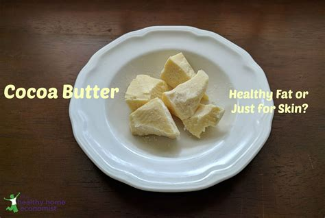 butter and healthy fats cocoa butter healthy vegetable or just for skin