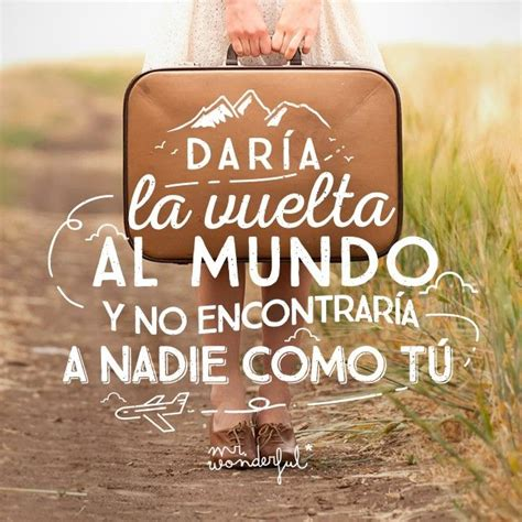 mister wonderful a love mr wonderful quot dar 237 a la vuelta al mundo quot citas de amor para una dedicatoria de san valent 237 n