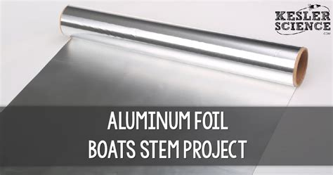 how to build a boat with aluminum foil aluminum foil boats end of year project kesler science