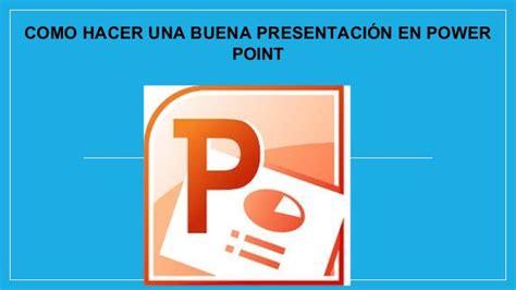 como hacer una presentacion en powerpoint como hacer una buena presentaci 243 n en power point