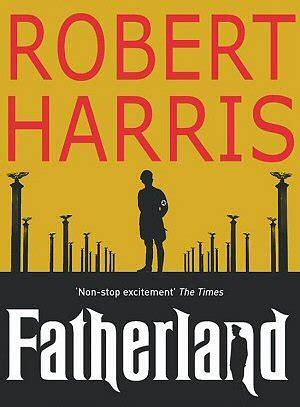 libro fatherland robert harris biograf 237 a y obra alohacritic 243 n