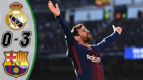 barcelona real madrid real madrid vs barcelona 0 3 highlights goals resumen