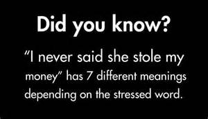 quot i never said she stole my money quot has 7 different meanings