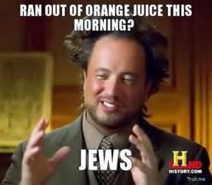 Orange Jews Meme - ran out of orange juice this morning jews ancient