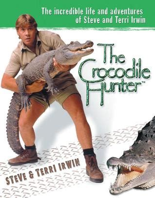biography book on steve irwin the crocodile hunter the incredible life and adventures