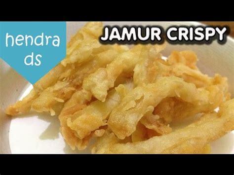 cara membuat jamur crispy enak dan renyah video clip hay resep cara membuat jamur crispy gurih