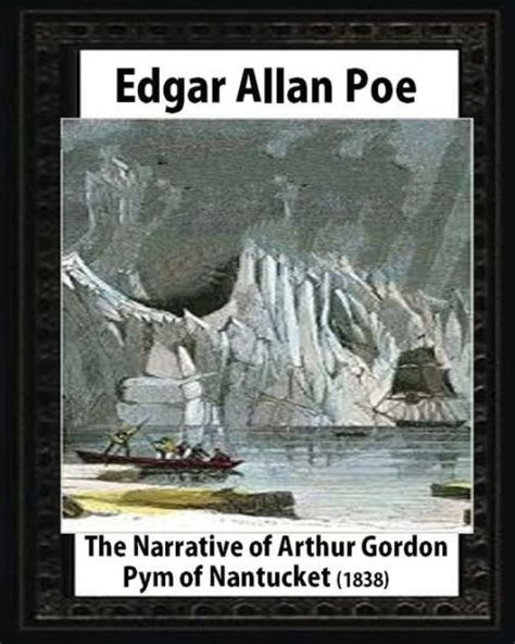 narrative of arthur gordon b000kfxreq the narrative of arthur gordon pym of nantucket 1838 by edgar allan poe by edgar allan poe