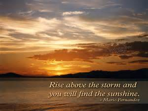 rise-above-the-storm-and-you-will-find-the-sunshine-<strong>inspirational</strong>-quote.jpg