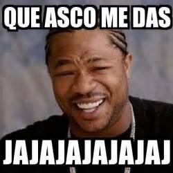 Meme Asco - meme yo dawg que asco me das jajajajajajaj 2028872