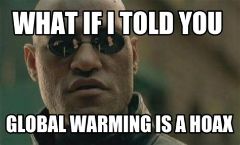 Global Warming Meme - meme creator what if i told you global warming is a hoax