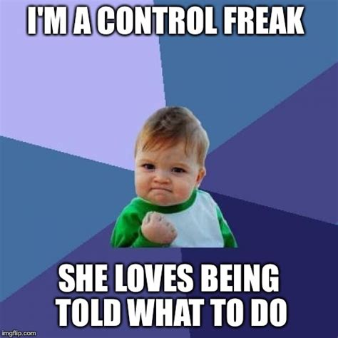 Control Freak Meme - learning new bedroom stuff at 40 imgflip