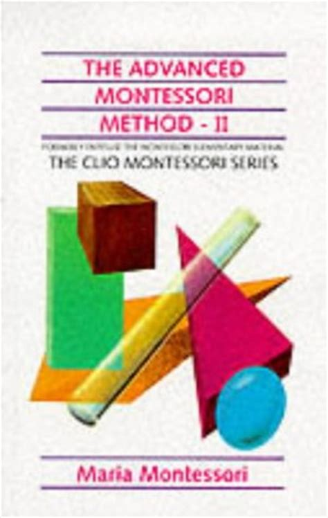 the montessori method books the advanced montessori method ii by montessori