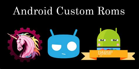 custom roms for android top 10 best android custom roms 2017 safe tricks