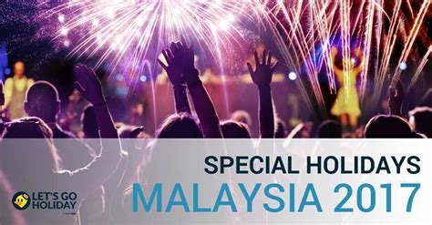 where to spend new year in malaysia special days of the year 2017 to celebrate in malaysia