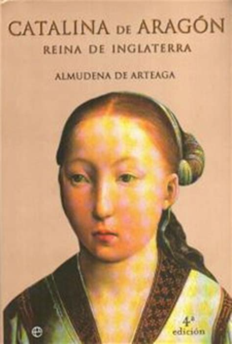 libro catalina de aragn palabras que hablan de historia blog de libros de historia catalina de arag 243 n almudena de