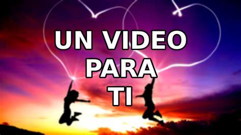 imagenes para hacer videos de amor el mejor regalo video de amor para dedicar youtube