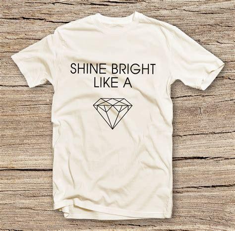 Place Tshirt Shine Like The pts 171 letters print t shirt shine bright like diamon rihanna fashion shirts t