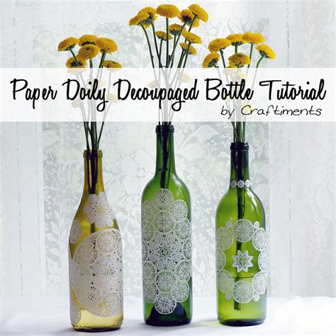 tutorial decoupage botol craftiments paper doily decoupaged bottle tutorial