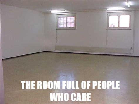 a room full of nobody cares image macros