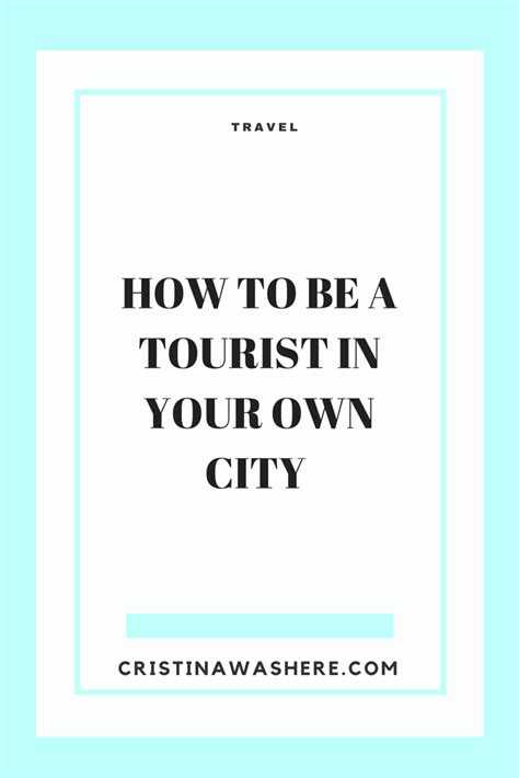 how to your to find things how to be a tourist in your own city cristina was here