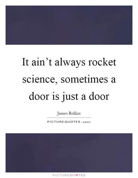 Sometimes A Is Just A by It Ain T Always Rocket Science Sometimes A Door Is Just A