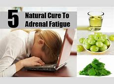 Effective Natural Remedies And Cures For Adrenal Fatigue ... Natural Remedies For Depression And Fatigue