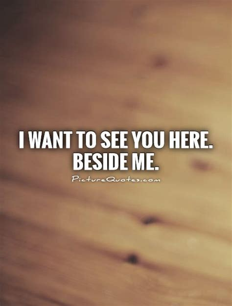 Find Pics Of You I Need You Here With Me Quotes Quotesgram