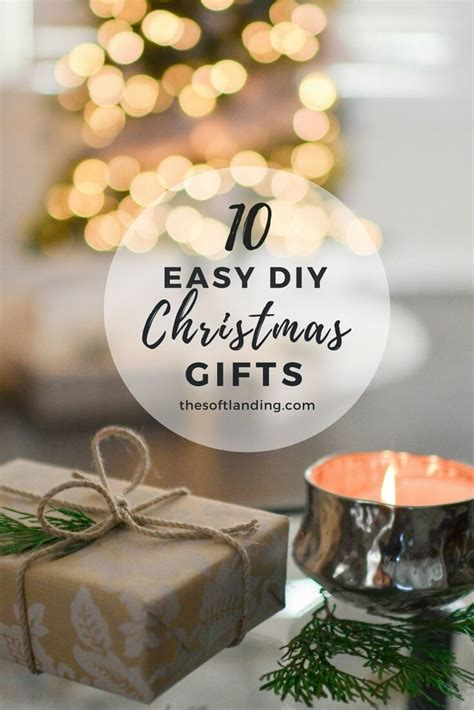 10 easy christmas gifts to make 10 easy unique diy gifts the soft landing