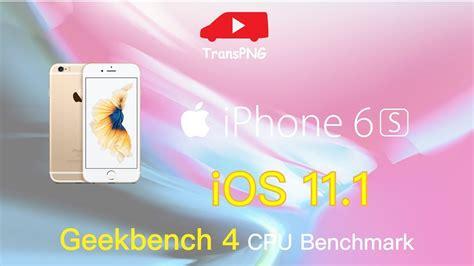 iphone 6s ios 11 1 15b93 geekbench 4 cpu benchmark speedtest 測試