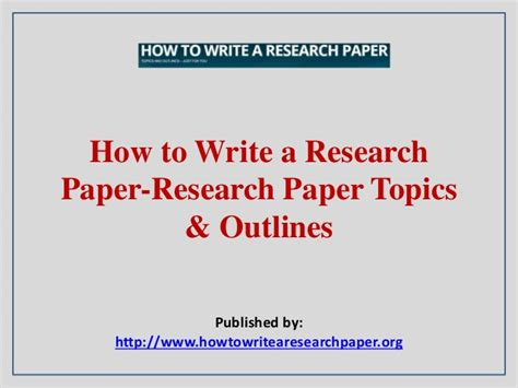 how to construct an outline for a research paper how to write a research paper research paper topics outlines