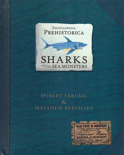 encyclopedia prehistorica sharks and encyclopedia prehistorica sharks and other sea monsters matthew reinhart