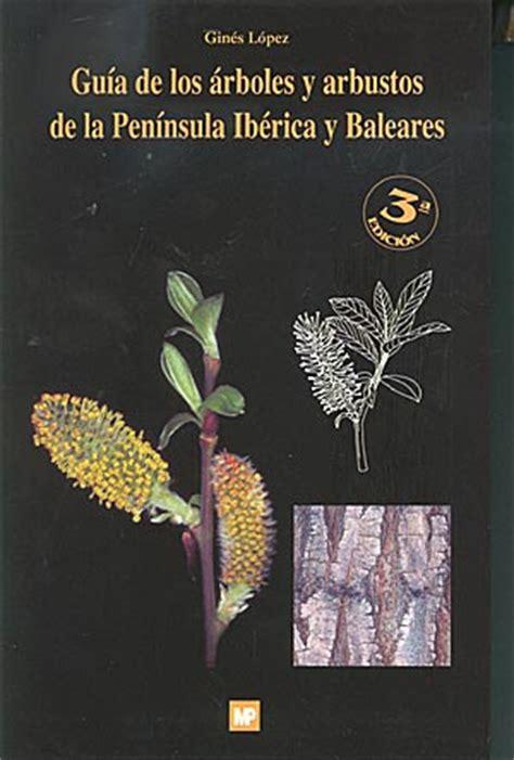leer libro de texto guia de los arboles y arbustos de la peninsula iberica y baleares gratis descargar librer 237 a desnivel gu 237 a de los 225 rboles y arbustos de la pen 237 nsula ib 233 rica y baleares gin 233 s a