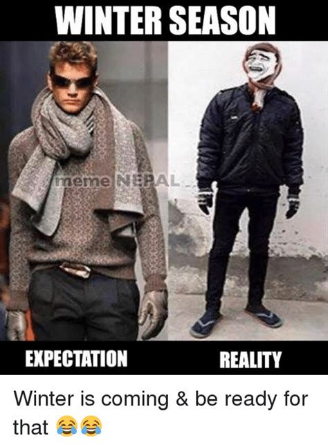 winter is coming meme winter season meme nepal expectation reality winter is
