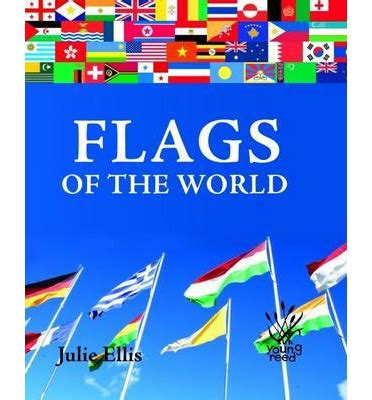 flags of the world zip flags of the world julie ellis 9781921580154