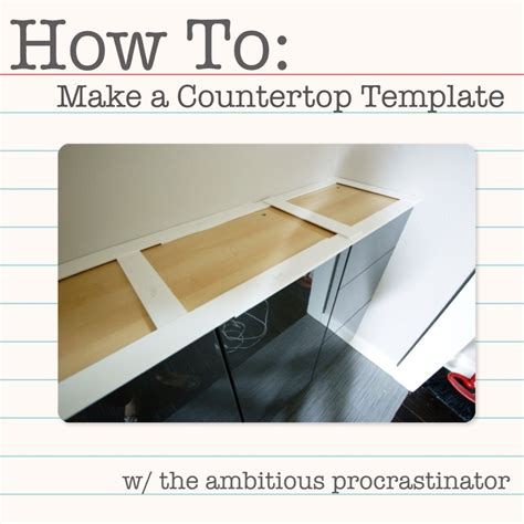 The Ambitious Procrastinator How To Make A Countertop Template How To Build A Template