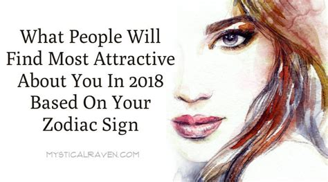Signs Find You Attractive What Will Find Most Attractive About You In 2018 Based On Your Zodiac Sign