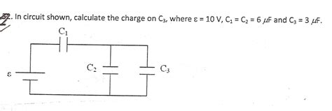 find charge on capacitor in circuit in circuit shown calculate the charge on c3 where chegg