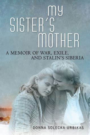 exle biography about mother my sister s mother a memoir of war exile and stalin s