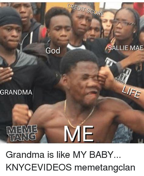 Sallie Mae Memes - credit score sallie mae god life grandma me me grandma is